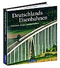 Bildband Eisenbahn: Deutschlands Eisenbahnen. ...