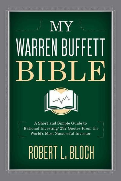 My Warren Buffett Bible: A Short and Simple Guide to Rational Investing: 284 Quotes from the World`s Most Successful Investor - Skyhorse Publishing - Gebundene Ausgabe, Englisch, Robert L. Bloch, ,