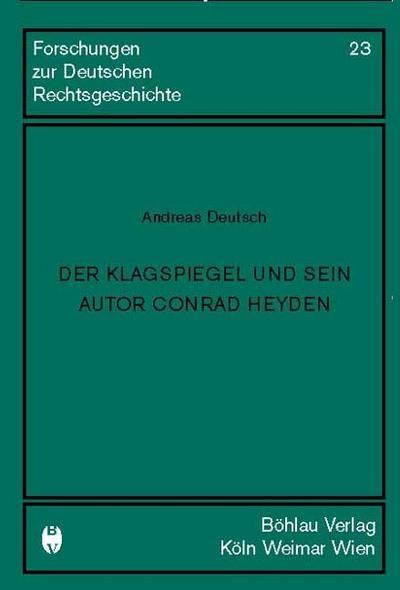 der-klagespiegel-und-sein-autor-conrad-heyden-forschungen-zur-deutschen-rechtsgeschichte