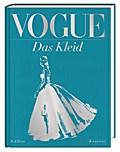 VOGUE: Das Kleid: 100 Jahre Eleganz, Schönhei ...