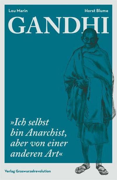 """Gandhi: """"Ich selbst bin Anarchist, aber von einer anderen Art"""""""