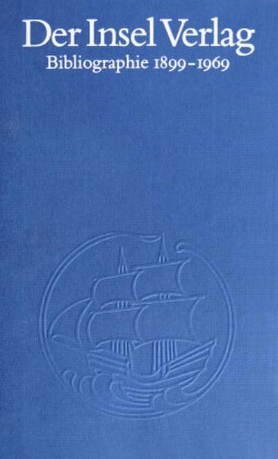 Der Insel-Verlag: Eine Bibliographie 1899–1969