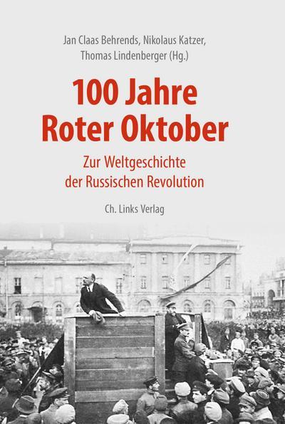 100 Jahre Roter Oktober: Zur Weltgeschichte der Russischen Revolution