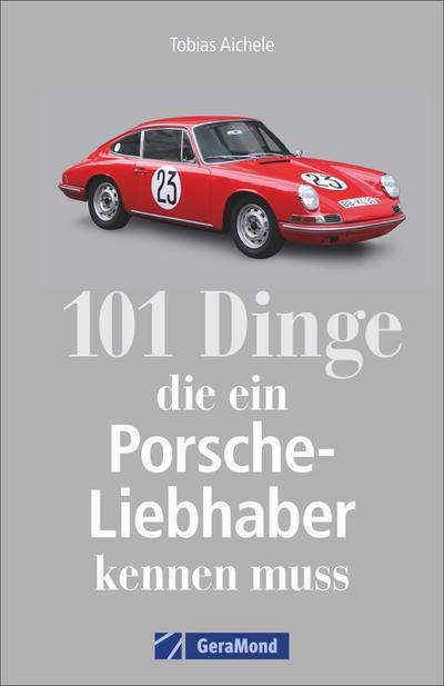 101 Dinge, die ein Porsche-Liebhaber wissen muss