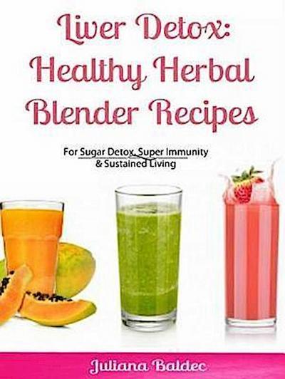 Liver Detox: Healthy Herbal Blender Recipes