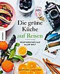 Die Grüne Küche auf Reisen: Vegetarisches aus ...