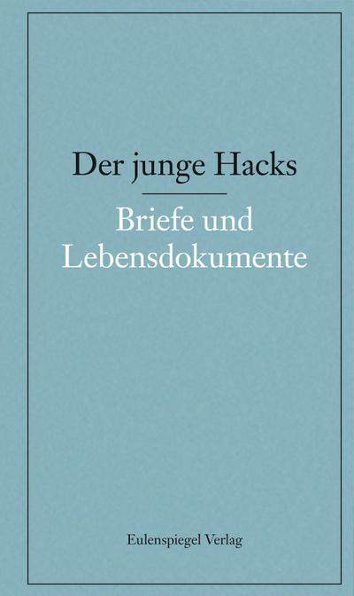 Der junge Hacks 5: 5. Band: Briefe und Lebensdokumente