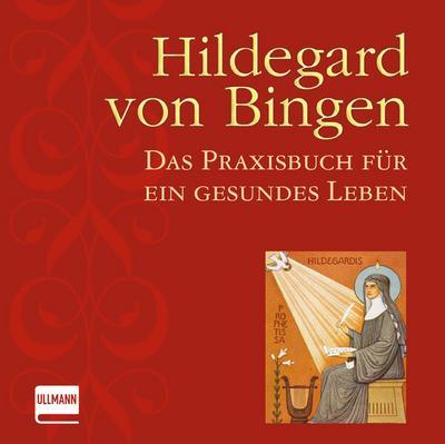 Hildegard von Bingen: Das Praxishandbuch für ein gesundes Leben