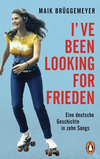 i-ve-been-looking-for-frieden-eine-deutsche-geschichte-in-zehn-songs