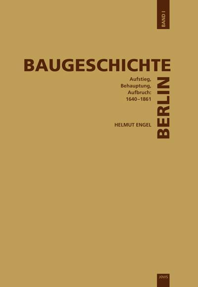 Baugeschichte Berlin, Band 1: Aufstieg, Behauptung, Aufbruch: 1640-1861
