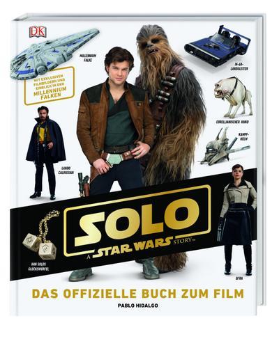 Solo: A Star Wars Story™ Das offizielle Buch zum Film  Mit exklusiven Filmbildern und Einblick in den Millennium Falken  Deutsch  über 300 Farbfotos