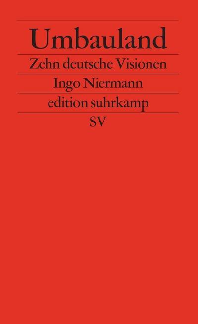 Umbauland: Zehn deutsche Visionen (edition suhrkamp)