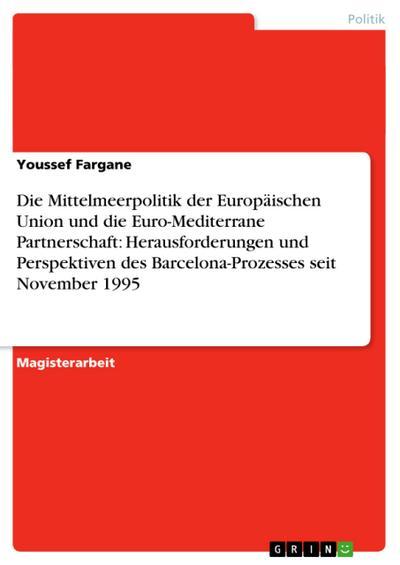 die-mittelmeerpolitik-der-europaischen-union-und-die-euro-mediterrane-partnerschaft-herausforderung