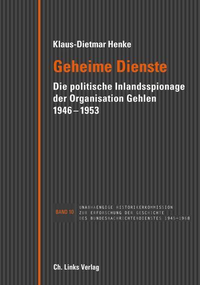 Geheime Dienste  Die politische Inlandsspionage der Organisation Gehlen 1946–1953  Deutsch