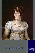 Caroline Murat - Königin von Neapel