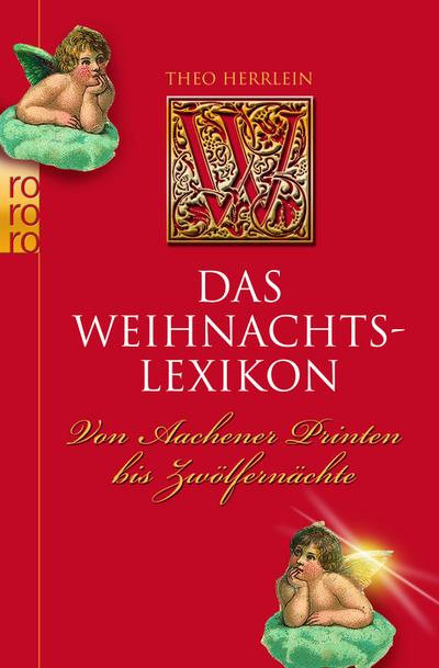Das Weihnachtslexikon: Von Aachener Printen bis Zwölfernächte - Rowohlt TB. - , Deutsch, Theo Herrlein, Von Aachener Printen bis Zwölfernächte, Von Aachener Printen bis Zwölfernächte
