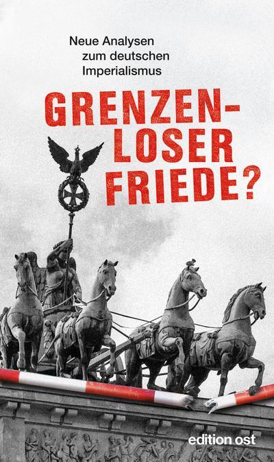 Grenzenloser Friede? Neue Analysen zum deutschen Imperialismus (edition ost)
