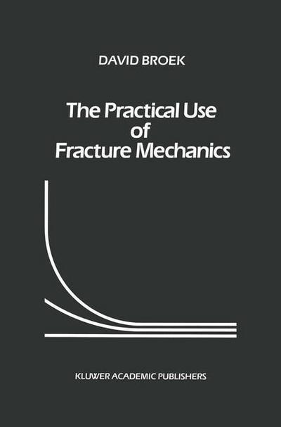 The Practical Use of Fracture Mechanics - Springer - Gebundene Ausgabe, Englisch, D. Broek, ,