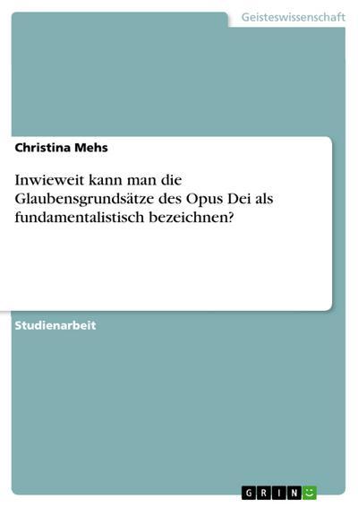Inwieweit kann man die Glaubensgrundsätze des Opus Dei als fundamentalistisch bezeichnen?