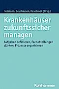 Krankenhäuser zukunftssicher managen: Aufgaben definieren, Fachabteilungen stärken, Prozesse organisieren