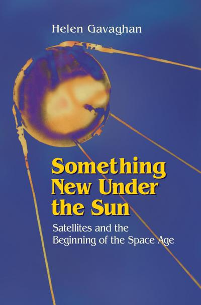 something-new-under-the-sun-satellites-and-the-beginning-of-the-space-age
