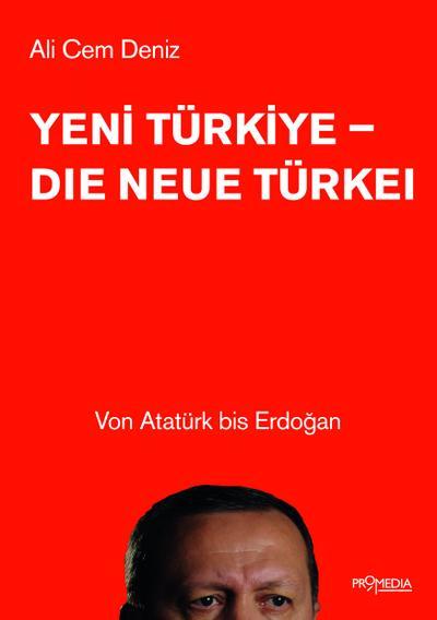 Yeni Türkiye - Die neue Türkei: Von Atatürk bis Erdo?an