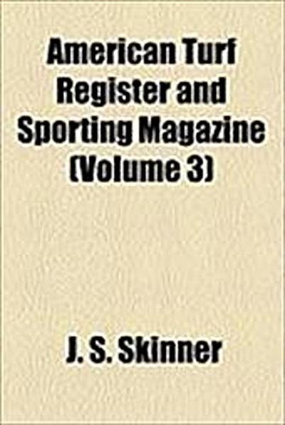 american-turf-register-and-sporting-magazine-volume-3-