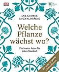 Welche Pflanze wächst wo?: Die große Enzyklop ...