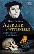 Aufruhr in Wittenberg: Ein historischer Luthe ...