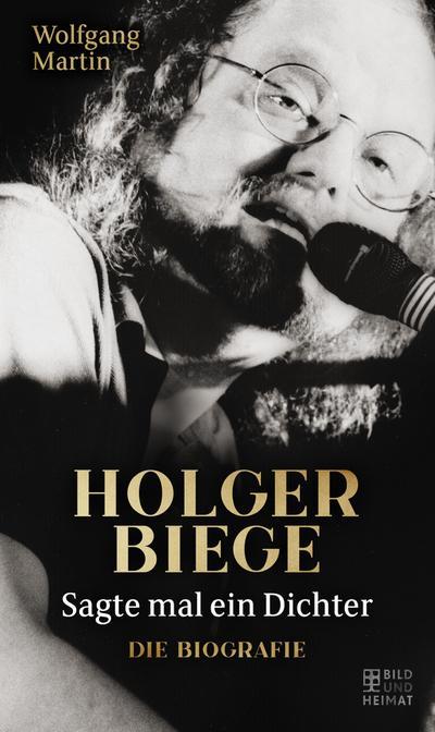 Sagte mal ein Dichter: Holger Biege. Biografie