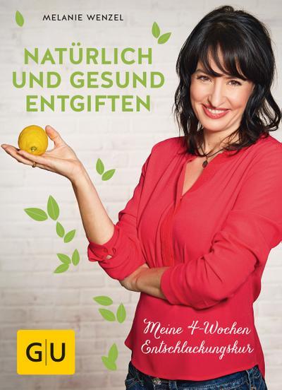Natürlich und gesund entgiften  Meine 4-Wochen-Entschlackungskur  GU Einzeltitel Gesunde Ernährung  Deutsch