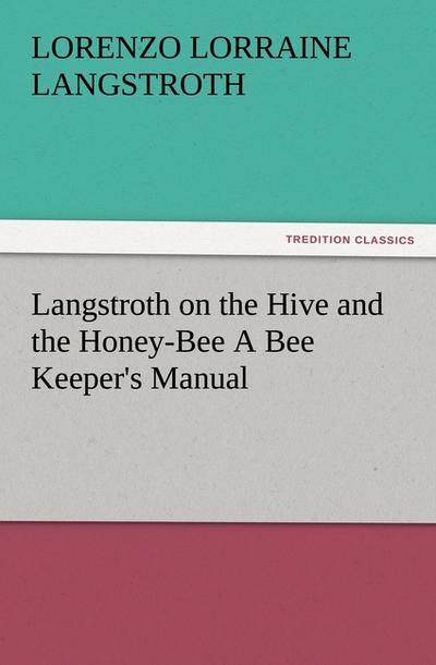 langstroth-on-the-hive-and-the-honey-bee-a-bee-keeper-s-manual