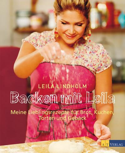 backen-mit-leila-meine-lieblingsrezepte-fur-brot-kuchen-torten-und-geback