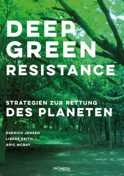 Deep Green Resistance: Strategien zur Rettung des Planeten