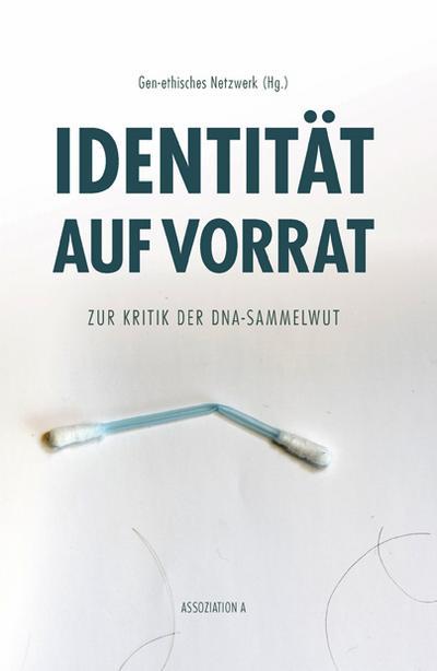 Identität auf Vorrat: Zur Kritik der DNA-Sammelwut