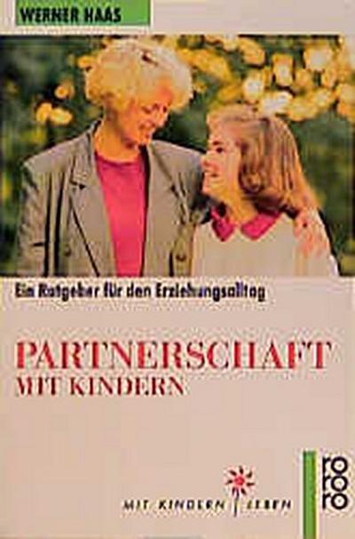Partnerschaft mit Kindern - 1990 Rowohlt Rororo - Taschenbuch, Deutsch, Haas Werner, Ein Ratgeber für den Erziehungsalltag (Mit Kindern leben), Ein Ratgeber für den Erziehungsalltag (Mit Kindern leben)