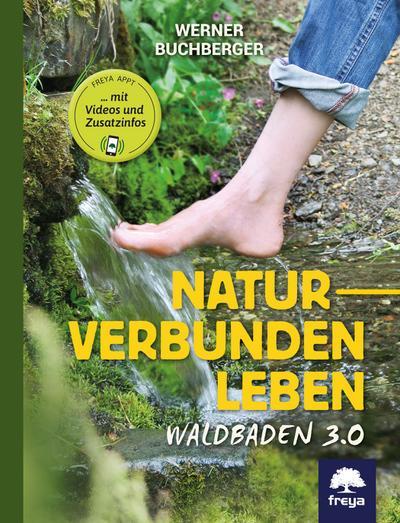 Naturverbunden leben: Waldbaden 3.0 - Freya - Taschenbuch, Deutsch, Werner Buchberger, Waldbaden 3.0, Waldbaden 3.0