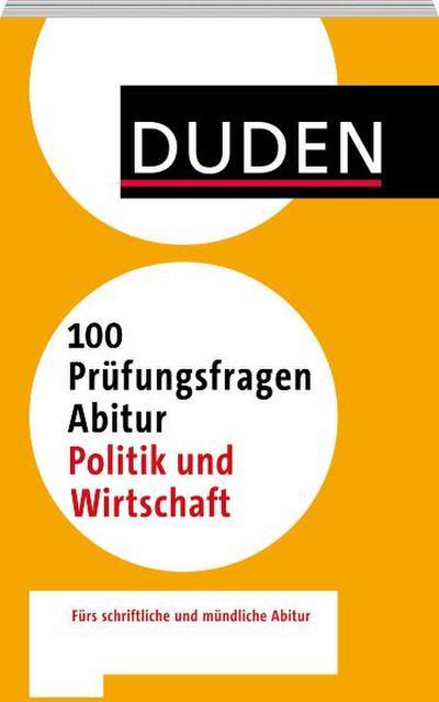 Duden – 100 Prüfungsfragen Abitur Politik und Wirtschaft
