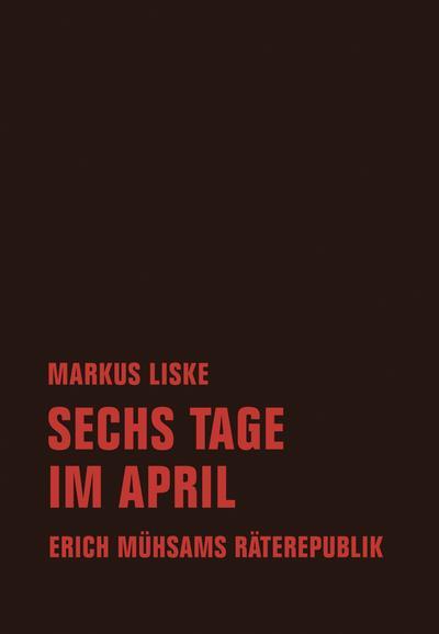 Sechs Tage im April: Erich Mühsams Räterepublik