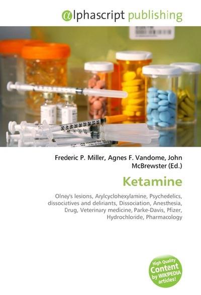 Ketamine - Alphascript Publishing - , Englisch, Frederic P. Miller, Olney's lesions, Arylcyclohexylamine, Psychedelics, dissociatives and deliriants, Dissociation, Anesthesia, Drug, Veterinary medicine, Parke-Davis, Pfizer, Hydrochloride, Pharmacology, Olney's lesions, Arylcyclohexylamine, Psychedelics, dissociatives and deliriants, Dissociation, Anesthesia, Drug, Veterinary medicine, Parke-Davis, Pfizer, Hydrochloride, Pharmacology