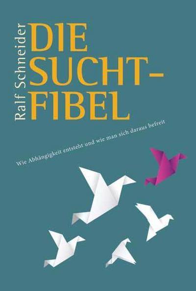 die-suchtfibel-wie-abhangigkeit-entsteht-und-wie-man-sich-daraus-befreit-informationen-fur-betroff, 18.16 EUR @ rheinberg
