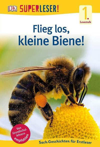 SUPERLESER! Flieg los, kleine Biene!: 1. Lesestufe Sach-Geschichten für Leseanfänger
