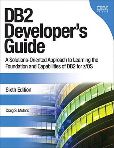 db2-developer-s-guide-a-solutions-oriented-approach-to-learning-the-foundation-and-capabilities-of-