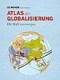 Atlas der Globalisierung: Die Welt von morgen