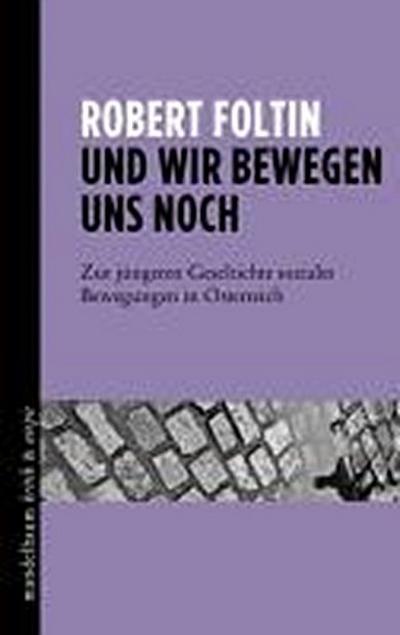 Und wir bewegen uns noch: Zur jüngeren Geschichte sozialer Bewegungen in Österreich