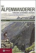 Die Alpenwanderer: Forscher, Schwärmer, Visio ...