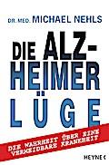 Die Alzheimer-Lüge: Die Wahrheit über eine ve ...