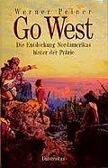 Go West.  Die Entdeckung des Landes hinter de ...