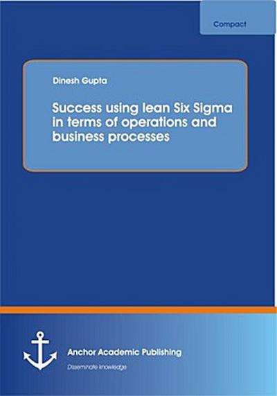 Success using lean Six Sigma in terms of operations and business processes