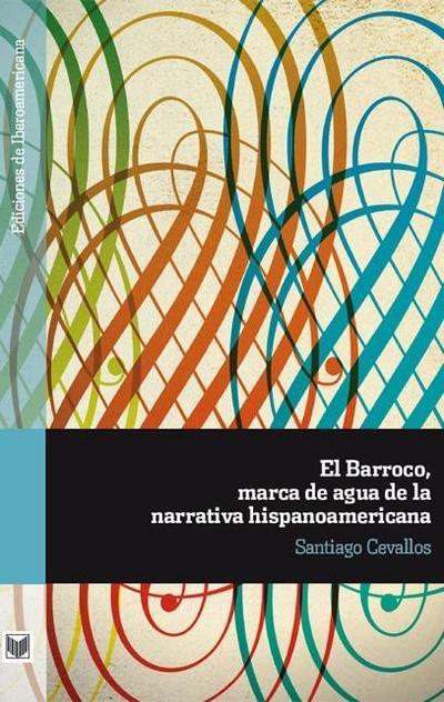 el-barroco-marca-de-agua-de-la-narrativa-hispanoamericana-ediciones-de-iberoamericana-